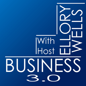 Business 3.0 Podcast with Ellory Wells